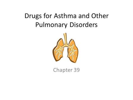 Drugs for Asthma and Other Pulmonary Disorders Chapter 39.