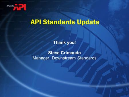 Thank you! Steve Crimaudo Manager, Downstream Standards