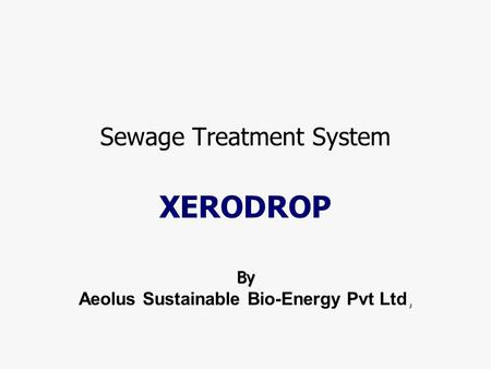 Sewage Treatment System XERODROP By, Aeolus Sustainable Bio-Energy Pvt Ltd,