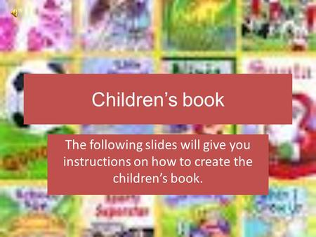 Children's book The following slides will give you instructions on how to create the children's book.