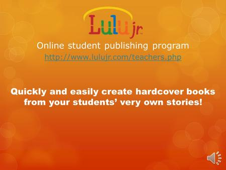 Online student publishing program  Quickly and easily create hardcover books from your students' very own stories!