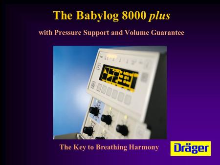 The Babylog 8000 plus with Pressure Support and Volume Guarantee
