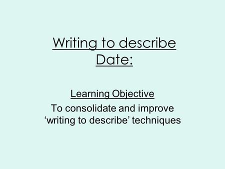 Writing to describe Date: