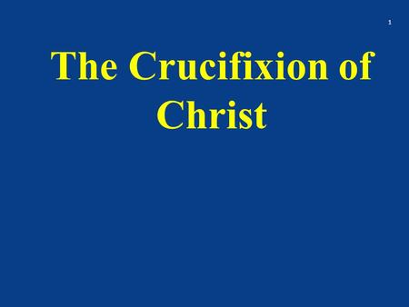 The Crucifixion of Christ 1. Crucifixion was probably the most horrible form of capital punishment ever used by man The victim was scourged – beaten from.