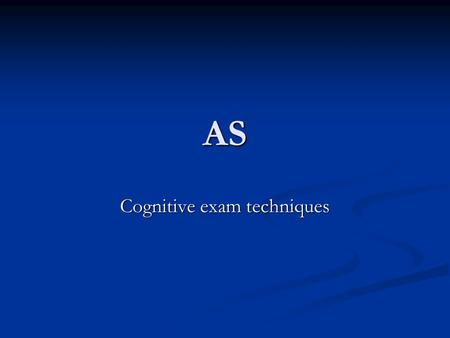 AS Cognitive exam techniques. Outline one assumption of the cognitive approach in psychology (2) Group 1 work in threes Group 1 work in threes Group 2.