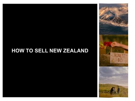 HOW TO SELL NEW ZEALAND. NAU MAI HAERE MAI (WELCOME)