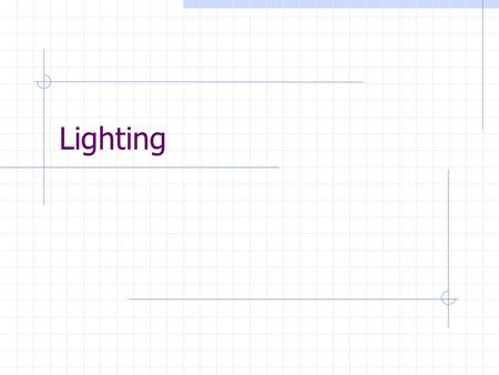 Lighting. Natural Light First light source to consider. Sunlight that enters the house through windows, doors, skylights, etc. North or East—Cool, bluish.