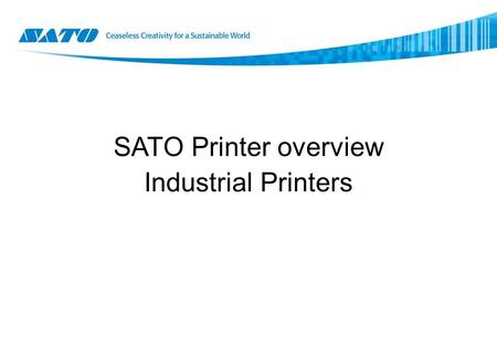 SATO Printer overview Industrial Printers. SATO has a wide range of printers, offering respond to the needs of each user. SATO's line up offers printers.
