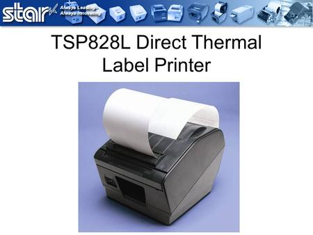 TSP828L Direct Thermal Label Printer. Unpacking Features Black Mark Sensing (Reflective Sensor) Gap Sensing (Transmissive Sensor) Peeler or Non-Peeler.