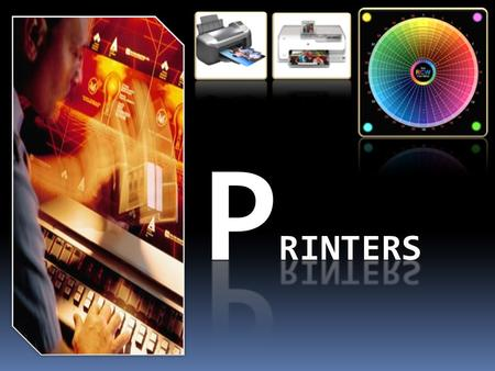 I ntroduction Summary Special types of printers Commonly used printers and their technologies Printer qualities Printer languages Printer I/O interface.