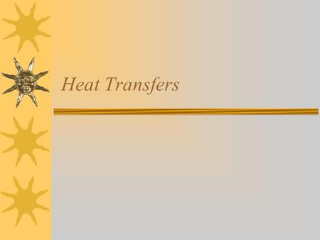 Heat Transfers. Methods of Heat Transfer  Conduction — When the two objects actually touch. This is the best method.  Convection — Through a circulation.