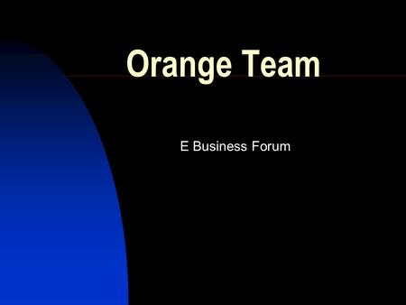 Orange Team E Business Forum. Key Issues – Web Services Seductive and empowering, but how real? Are we in the early 'hype cycle' on this? Real opportunity.