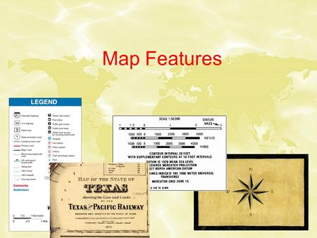 Map Features. Cartography Has been described as the meeting place of art and science. The primary purpose of a map is to show information or a geological.