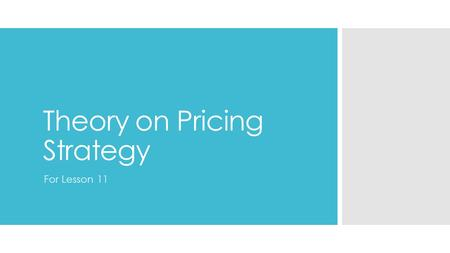 Theory on Pricing Strategy For Lesson 11. Pricing Policy  Products and services need to be priced correctly or the business may not succeed. There are.