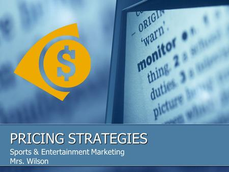 PRICINGSTRATEGIES PRICING STRATEGIES Sports & Entertainment Marketing Mrs. Wilson.