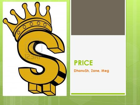 PRICE Dhanu$h, Zane, Meg. Price  Price refers to the amount of money a customer is prepared to offer in exchange for a product.  There are many difficulties.
