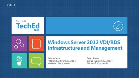 Windows Server 2012 VDI/RDS Infrastructure and Management Adam Carter Product Marketing Manager Microsoft Corporation Dean Paron Group Program Manager.