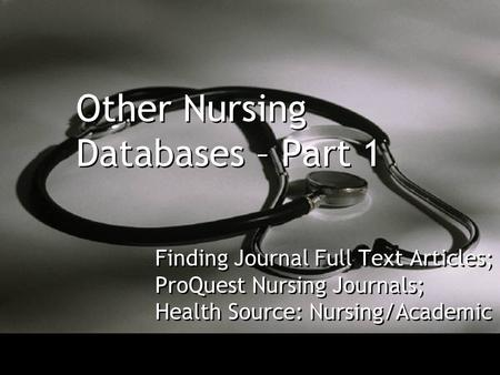 Other Nursing Databases – Part 1 Finding Journal Full Text Articles; ProQuest Nursing Journals; Health Source: Nursing/Academic.
