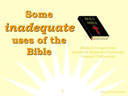 Biblical Perspectives 1 Some inadequate uses of the Bible Biblical Perspectives Southern Nazarene University Howard Culbertson.