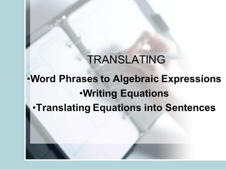 TRANSLATING Word Phrases to Algebraic Expressions Writing Equations