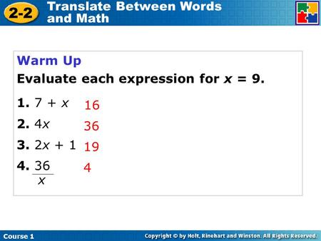 Warm Up Evaluate each expression for x = 9. x 2. 4x 3. 2x + 1 4. 36 16