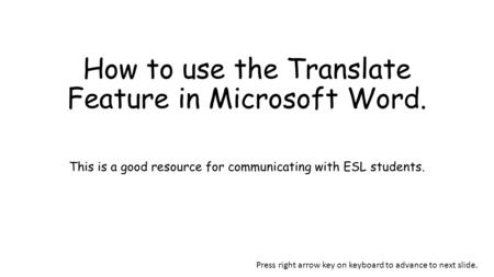 How to use the Translate Feature in Microsoft Word. This is a good resource for communicating with ESL students. Press right arrow key on keyboard to advance.