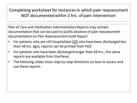 Completing worksheet for instances in which pain reassessment NOT documented within 2 hrs. of pain intervention Plan of Care and Medication Administration.