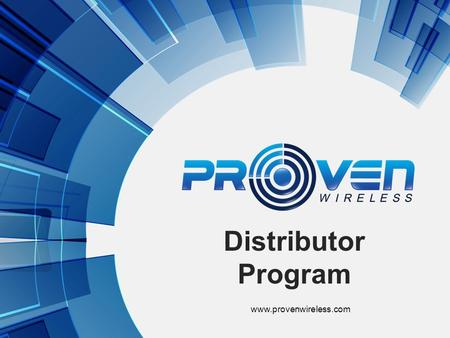 Distributor Program www.provenwireless.com. Proven Wireless Communications sells communications services including cellular service and focuses on providing.