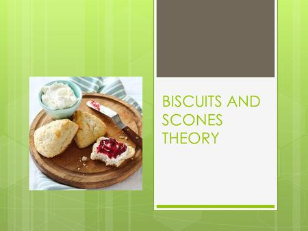 BISCUITS AND SCONES THEORY. SCONES  Scots take most of the credit for creating them  Were once made with oats and baked on a griddle.  Now they're.