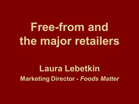 Free-from and the major retailers Laura Lebetkin Marketing Director - Foods Matter.