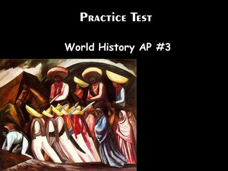 Practice Test World History AP #3.