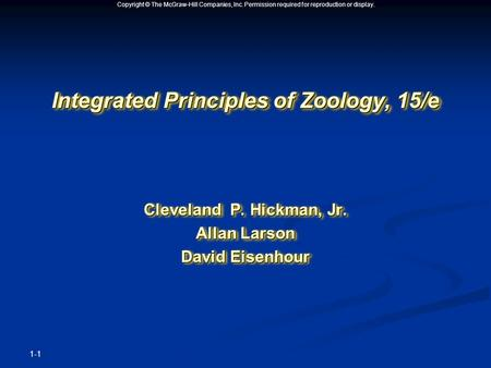 Copyright © The McGraw-Hill Companies, Inc. Permission required for reproduction or display. Integrated Principles of Zoology, 15/e Cleveland P. Hickman,