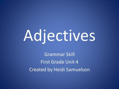 Adjectives Grammar Skill First Grade Unit 4 Created by Heidi Samuelson.