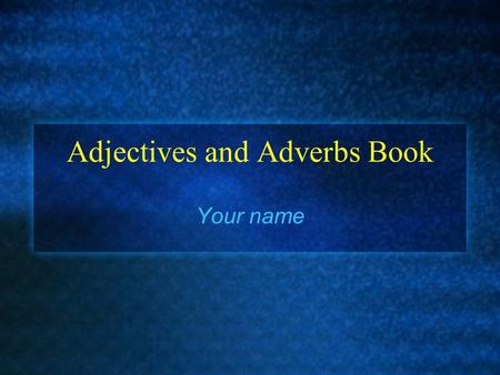 Adjectives and Adverbs Book Your name. Adjective Word that modifies or describes a noun or pronoun.