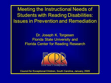 Meeting the Instructional Needs of Students with Reading Disabilities: Issues in Prevention and Remediation Dr. Joseph K. Torgesen Florida State University.