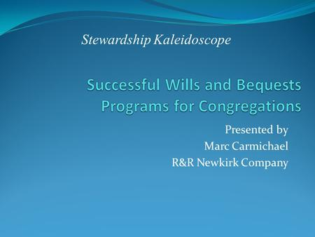 Presented by Marc Carmichael R&R Newkirk Company Stewardship Kaleidoscope.