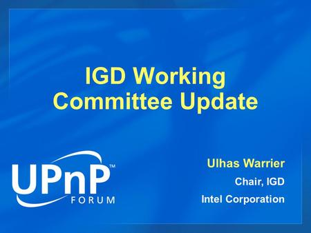 IGD Working Committee Update Ulhas Warrier Chair, IGD Intel Corporation.