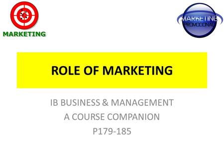 ROLE OF MARKETING IB BUSINESS & MANAGEMENT A COURSE COMPANION P179-185.