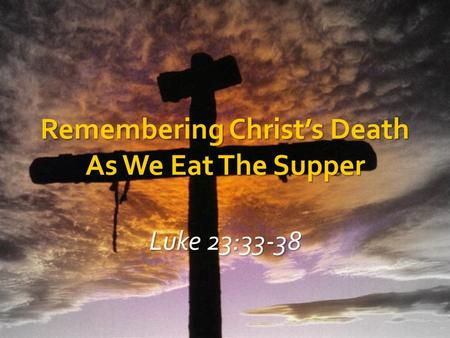 Remembering Christ's Death As We Eat The Supper