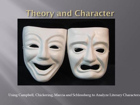 Using Campbell, Chickering, Marcia and Schlossberg to Analyze Literary Characters.