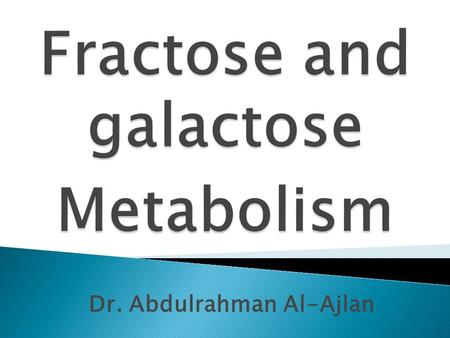 Dr. Abdulrahman Al-Ajlan.  About 15% to 20% of the calories contained in the western diet are supplied by fructose (about 100g/day). The major source.