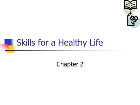 Skills for a Healthy Life Chapter 2. What's Your Health IQ? 1 = Never 2 = Sometimes 3 = Most of the time 4 = All of the time.