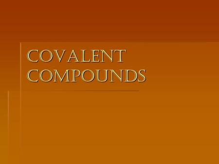 "Covalent Compounds. Covalent Bonds  Atoms of two nonmetals combined  Held together by sharing electrons  ""co"" means cooperate/share  ""valent"" refers."