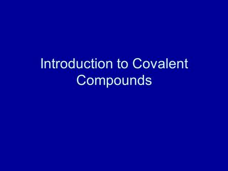 Introduction to <strong>Covalent</strong> Compounds
