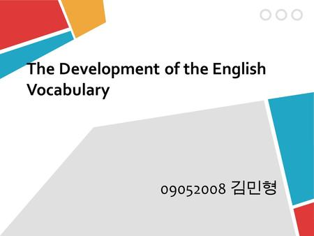 The Development of the English Vocabulary 09052008 김민형.