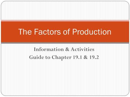 Information & Activities Guide to Chapter 19.1 & 19.2 The Factors of Production.