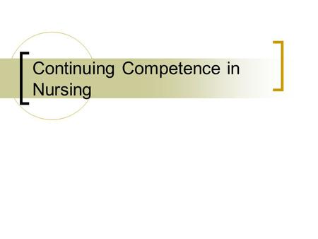 Continuing Competence in Nursing. What is continuing competence? Why is continuing competence important? How do you evaluate continuing competence?