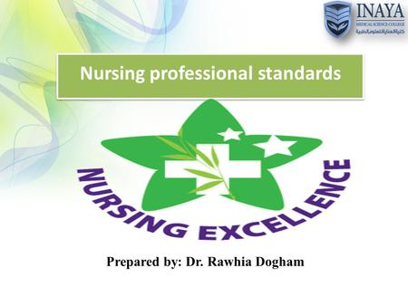 Nursing professional standards Prepared by: Dr. Rawhia Dogham.