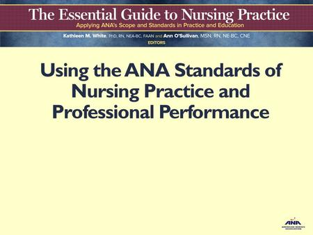 Using the ANA Standards of Nursing Practice and Professional Performance.