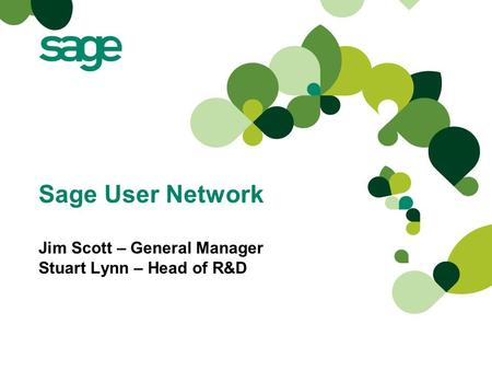 Sage User Network Jim Scott – General Manager Stuart Lynn – Head of R&D.